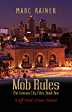 Mob Rules: A Jeff Trask Crime Drama; Book One of the Kansas City Files (The Jeff Trask Kansas City Files 1) (English Edition)