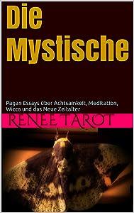 Die Mystische: Pagan Essays über Achtsamkeit, Meditation, Wicca und das Neue Zeitalter (German Edition)