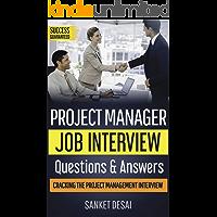Project Management Job Interview Questions & Answers-2019: Cracking The Project Management Interview