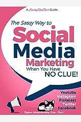Social Media Marketing when you have NO CLUE!: Youtube, Instagram, Pinterest, Twitter, Facebook (Beginner Internet Marketing Series 3) Kindle Edition