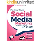 Social Media Marketing when you have NO CLUE!: Youtube, Instagram, Pinterest, Twitter, Facebook (Beginner Internet Marketing