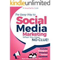 Social Media Marketing when you have NO CLUE!: Youtube, Instagram, Pinterest, Twitter, Facebook (Beginner Internet… book cover