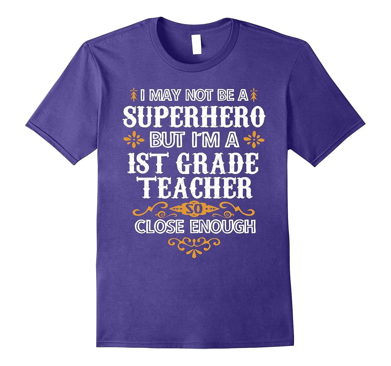 1st First Grade Teacher Shirt Not Superhero Funny Gift Tee-CD