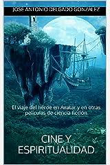 Cine y Espiritualidad: El viaje del héroe en Avatar y en otras películas de ciencia ficción (Spanish Edition) Kindle Edition