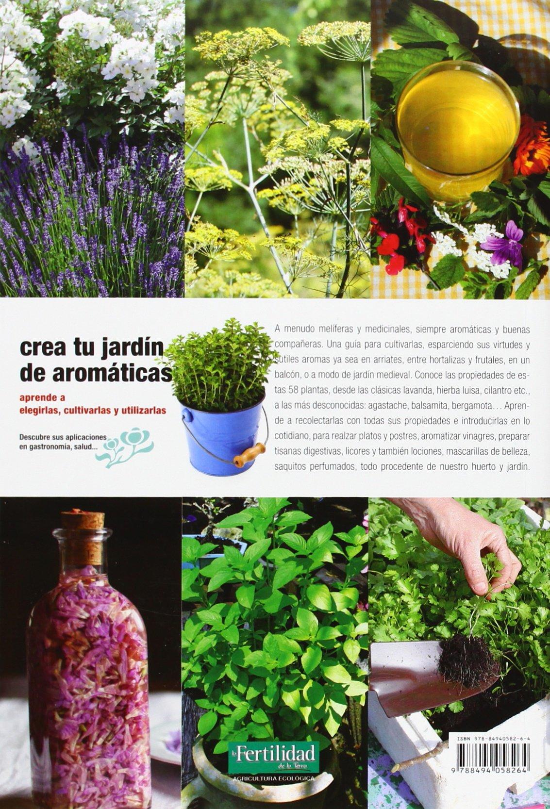 Crea tu jardín de aromáticas: aprende a elegirlas, cultivarlas y ...