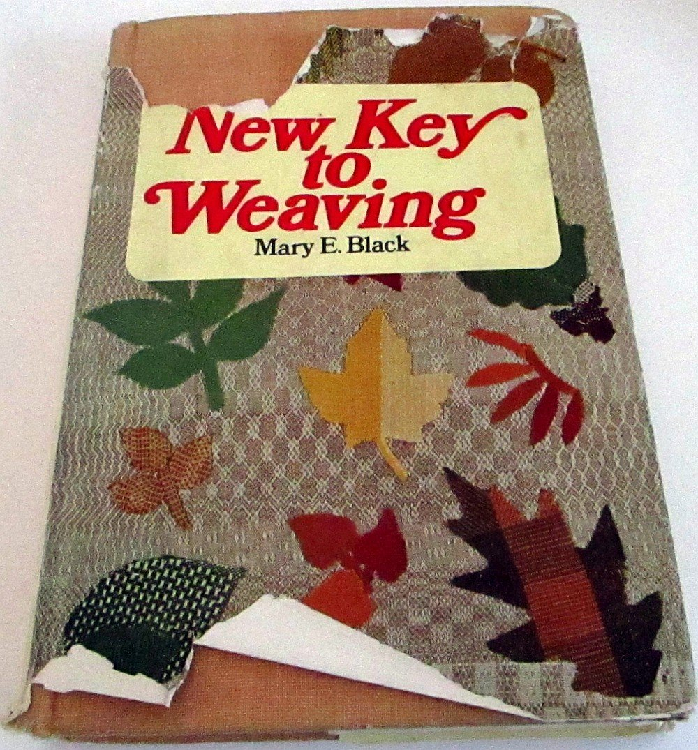 New Key to Weaving  A Textbook of Hand Weaving for the Beginning Weaver