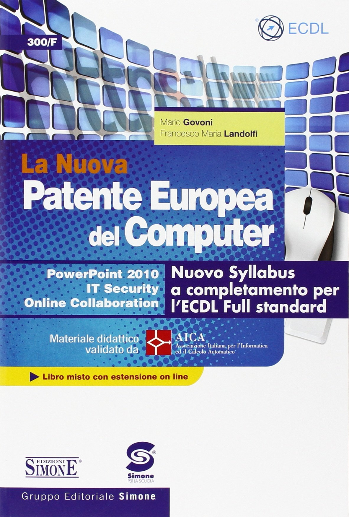 La nuova patente europea del computer. Nuovo Syllabus a completamento per l'ECDL full standard. Power point 2010. IT security. Online collaboration. Con espansione online Copertina flessibile – 1 feb 2014 Mario Govoni Francesco M. Landolfi Edizioni Giuridi