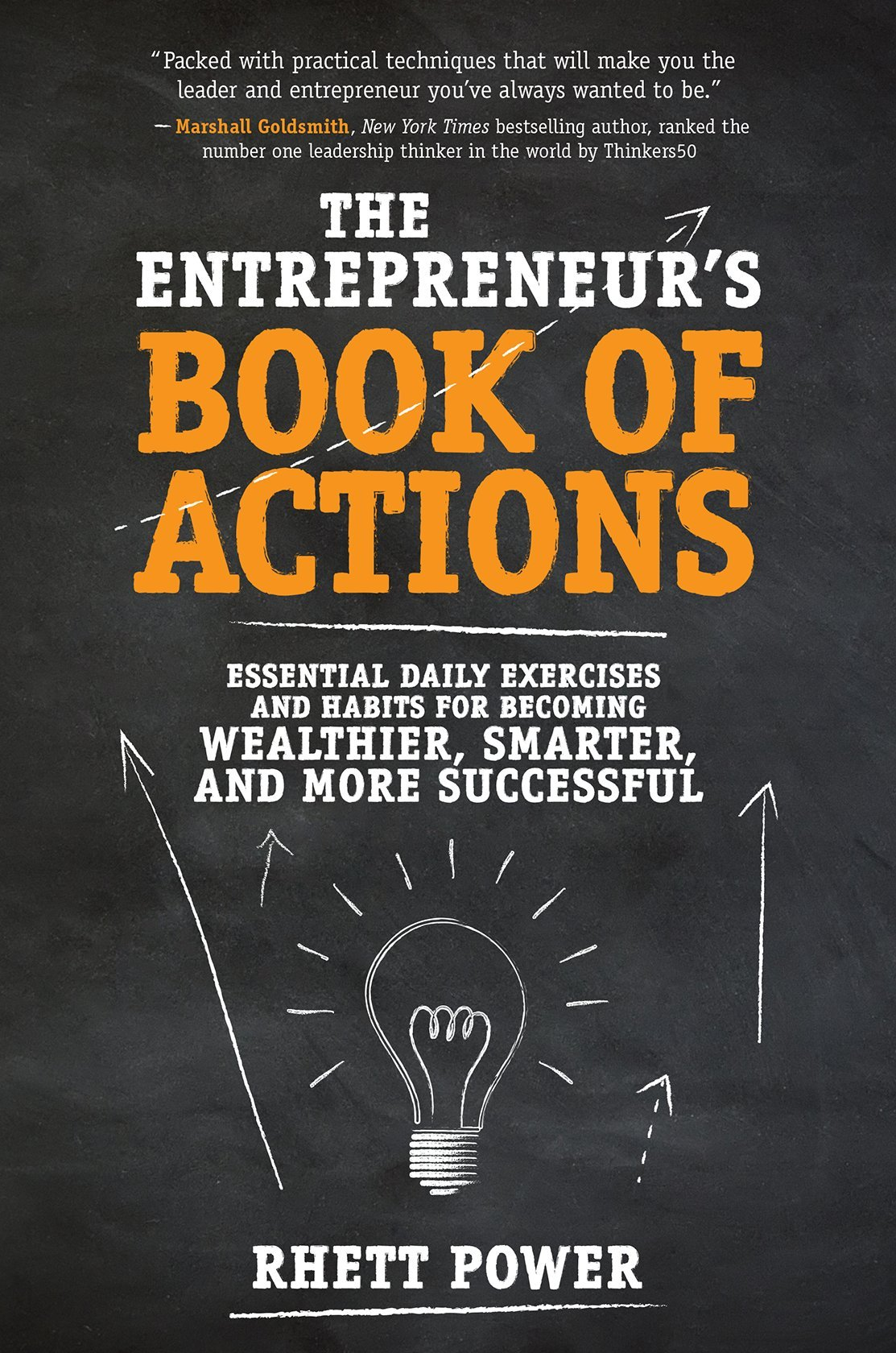 The Entrepreneurs Book Of Actions Essential Daily Exercises And Habits For Becoming Wealthier Smarter And More Successful Rhett Power 9781259859175