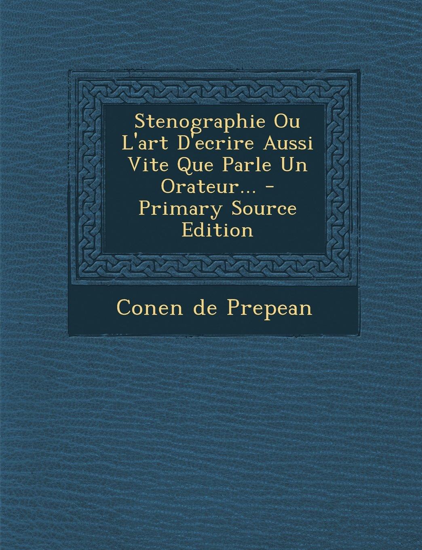 Download Stenographie Ou L'Art D'Ecrire Aussi Vite Que Parle Un Orateur... - Primary Source Edition (French Edition) pdf epub