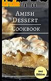 Amish Dessert Cookbook: Delicious And Authentic Amish Dessert Recipes (Amish Cooking Book 3)