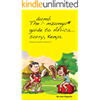 "The Dumb Mzungu* Guide to Africa.sorry, Kenya: *Mzungu is Kiswahili for ""white person"". Any white person"