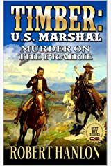 Timber: United States Marshal: Murder on the Prairie (Timber: United States Marshal Western Book 16) Kindle Edition