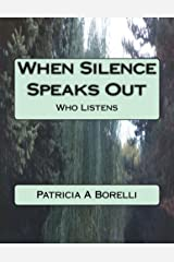 When Silence Speaks Out: Who Listens Kindle Edition