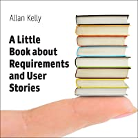 A Little Book About Requirements and User Stories: Heuristics for Requirements in an Agile World