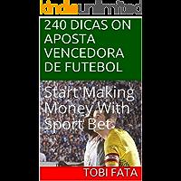 240 DICAS ON APOSTA VENCEDORA DE FUTEBOL: Start  Making Money With Sport Bet