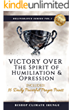 Prayer: Victory Over The Spirit of Humiliation & Oppression | 16 Daily Powerful Prayer Points (Deliverance Series Book 1)