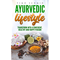 AYURVEDIC LIFESTYLE: TRANSFORM INTO A CONFIDENT, HEALTHY AND HAPPY PERSON (English Edition)