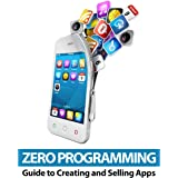 Zero Programming Guide to Creating and Selling Apps