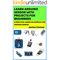 Learn Arduino Sensor With Projects For Beginners : A pratical hands on approch for arduino sensor
