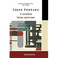 A economia latino-americana (Edição comemorativa): Formação histórica e problemas contemporâneos
