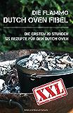 Dutch Oven Fibel XXL: Die ersten 20 Stunden. XXL: 125 Rezepte für den Dutch Oven (German Edition)
