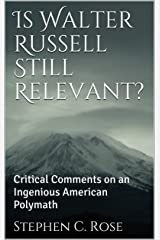 Is Walter Russell Still Relevant? : Critical Comments on an Ingenious American Polymath (TRIADICS) Kindle Edition