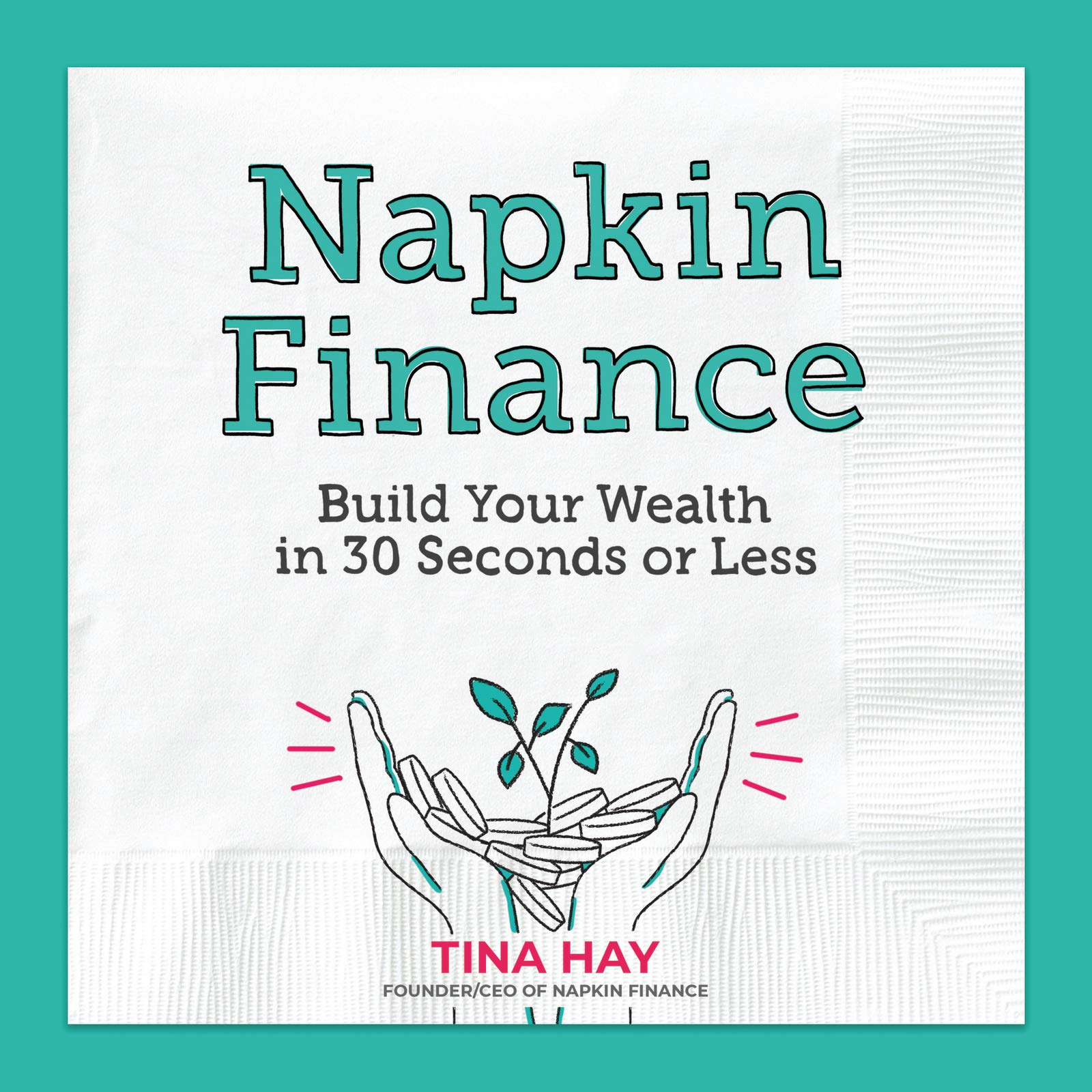 Napkin Finance: Build Your Wealth in 30 Seconds or Less: Hay, Tina:  9780062915030: Amazon.com: Books