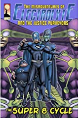 The Misadventures of Electrolyte and The Justice Purveyors #4: The Super 8 Cycle Kindle Edition