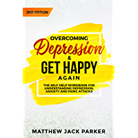 Overcoming Depression - Get Happy Again: The Self-Help Workbook for Understanding Depression, Anxiety and Panic Attacks (English Edition)