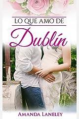 Lo que amo de Dublín: novela romántica contemporánea en Dublín (Novelas románticas. Novela romántica contemporánea en Dublín. nº 1) (Spanish Edition) Kindle Edition