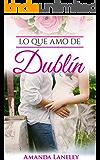 Lo que amo de Dublín: novela romántica contemporánea en Dublín (Novelas románticas. Novela romántica contemporánea en Dublín. nº 1) (Spanish Edition)