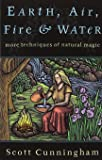 Earth, Air, Fire and Water: More Techniques of Natural Magic (Llewellyn's Practical Magick)