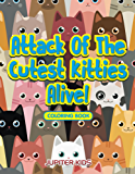 Attack Of The Cutest Kitties Alive! Coloring Book (Kitties Coloring and Art Book Series)