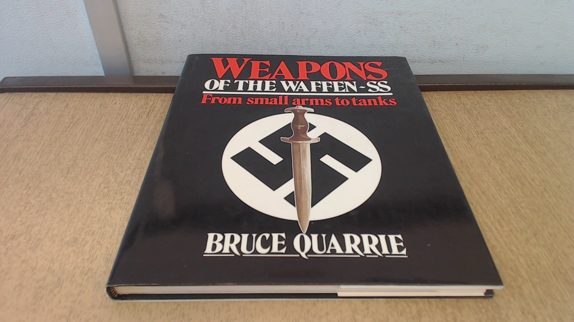 Weapons Of The Waffen Ss From Small Arms To Tanks Bruce Quarrie