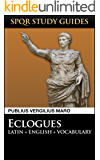 Virgil: The Eclogues in Latin + English (SPQR Study Guides Book 7)
