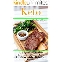 Keto: A Beginner's Guide to Lose Fat and Get Healthy with High-Fat Foods (Keto dieting, Fast, Easy, Meals, Complete Guide to the Ketogenic Diet.)