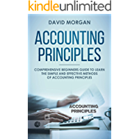 Accounting Principles: Comprehensive Beginners Guide to Learn the Simple and Effective Methods of Accounting Principles