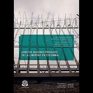 Adultos mayores privados de la libertad en Colombia (Spanish Edition)