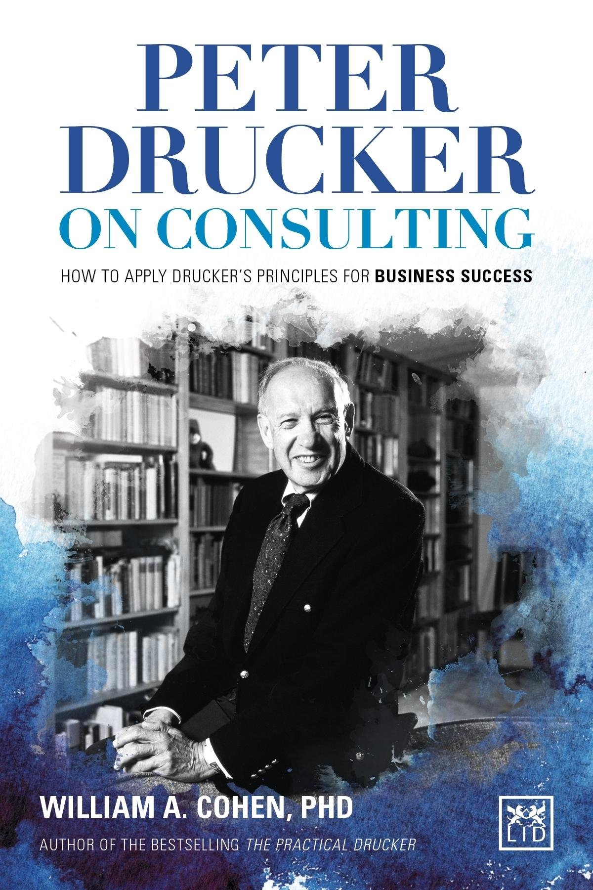 Read Online Peter Drucker on Consulting: How to Apply Drucker's Principles for Business Success pdf