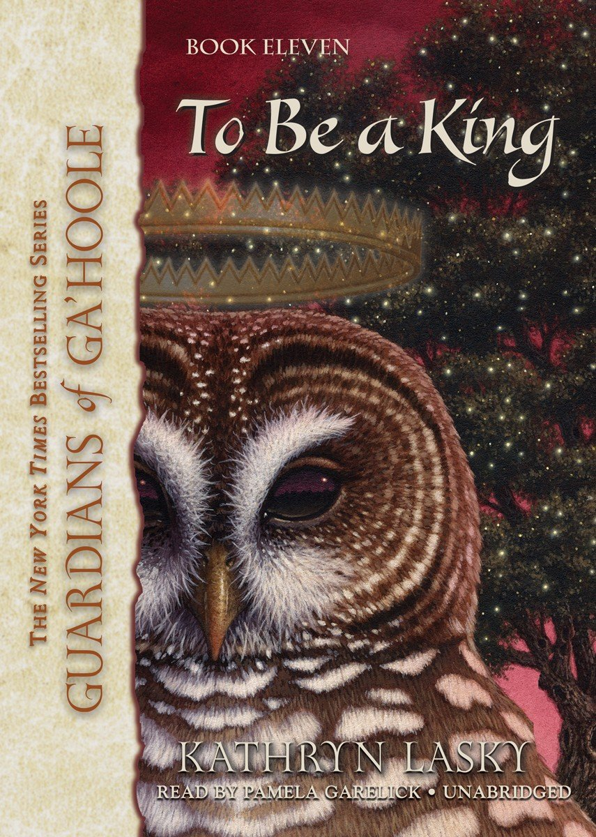 To Be a King (Guardians of Ga'Hoole series, Book 11)
