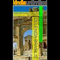 DELENDA BRASILIS: Conto satírico dos tempos da Roma Antiga