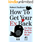 How To Get Your Ex Back - Use Your Head To Fix Your Heart: The Heart-to-Head Method