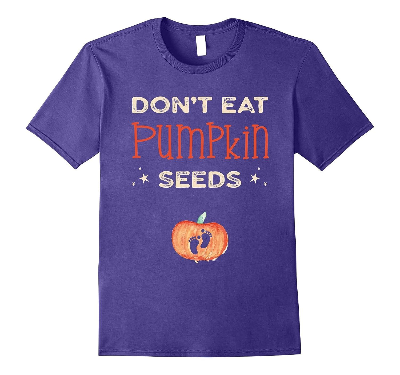 Don't Eat Pumpkin Seeds Cute Funny Maternity T-shirt-T-Shirt
