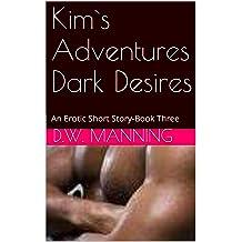 Kim`s Adventures Dark Desires: An Erotic Short Story-Book Three