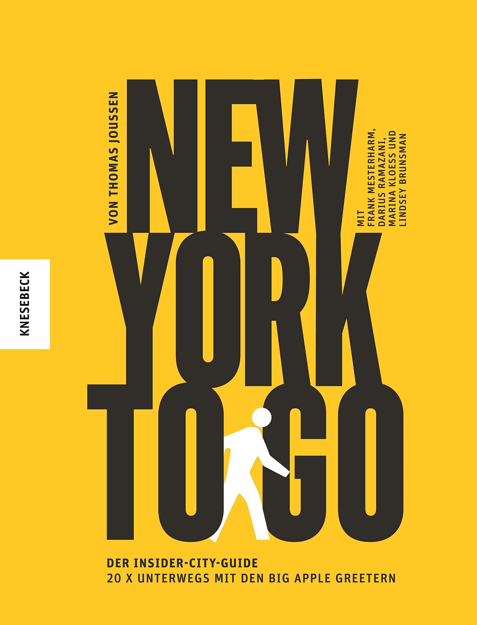 New York to go: Der Insider-City-Guide – 20 x unterwegs mit den Big Apple Greetern (Städteführer, Reiseführer, Reisebericht) T