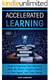 Accelerated Learning: How to Improve Your Memory After 40, Never Forget a Name or Date Again, and Stay Young