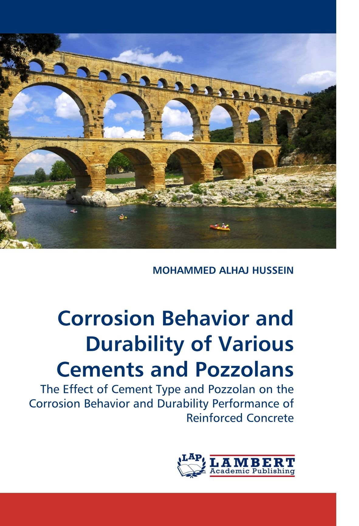 Corrosion Behavior and Durability of Various Cements and Pozzolans: The Effect of Cement Type and Pozzolan on the Corrosion Behavior and Durability Performance of Reinforced Concrete PDF