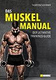 Das Muskel-Manual: Der ultimative Trainings-Guide