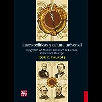 Luces políticas y cultura universal. Biografías de Alamán, Gutiérrez de Estrada,