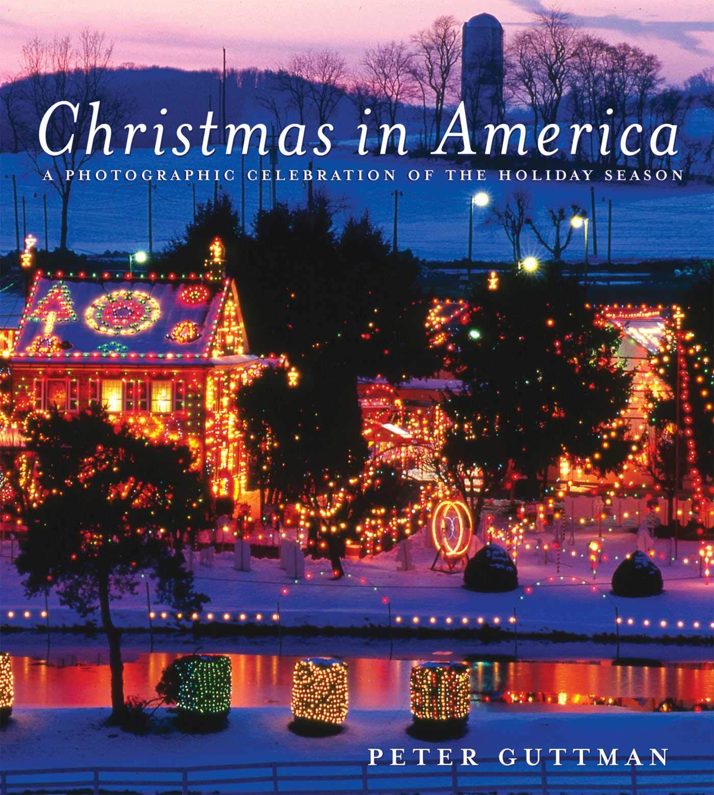 Christmas Celebration In America.Christmas In America A Photographic Celebration Of The